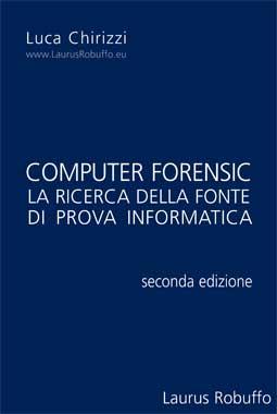 COMPUTER FORENSIC – IL REPERIMENTO DELLA FONTE DI PROVA INFORMATICA