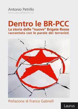 """DENTRO LE BR-PCC LA STORIA DELLE """"NUOVE"""" BRIGATE ROSSE RACCONTATA CON LE PAROLE DEI TERRORISTI – EBOOK"""