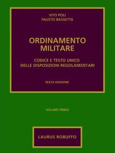 """Immagine di copertina di """"Ordinamento Militare. Codice e Testo Unico delle disposizioni regolamentari"""" di Vito Poli e Fausto Bassetta, sesta edizione, Laurus Robuffo"""
