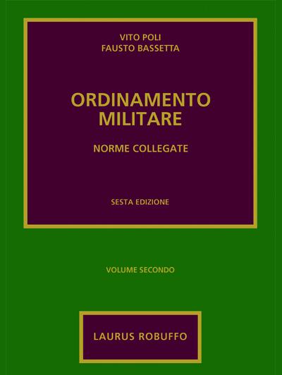 """Immagine di copertina di """"Ordinamento Militare. Norme collegate"""" di Vito Poli e Fausto Bassetta, sesta edizione, Laurus Robuffo"""