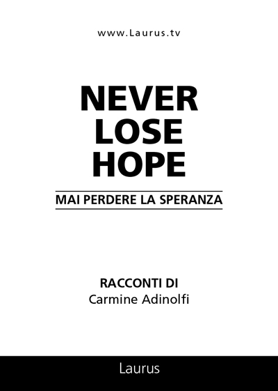 NEVER LOSE HOPE. MAI PERDERE LA SPERANZA