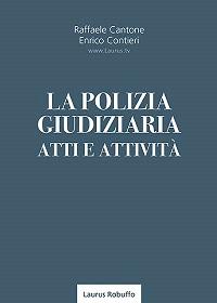 A5new_La_Polizia_Giudiziaria_Atti_e_attività_Raffaele_Cantone_Enrico_Contieri_copertina200x280pixel - Copia